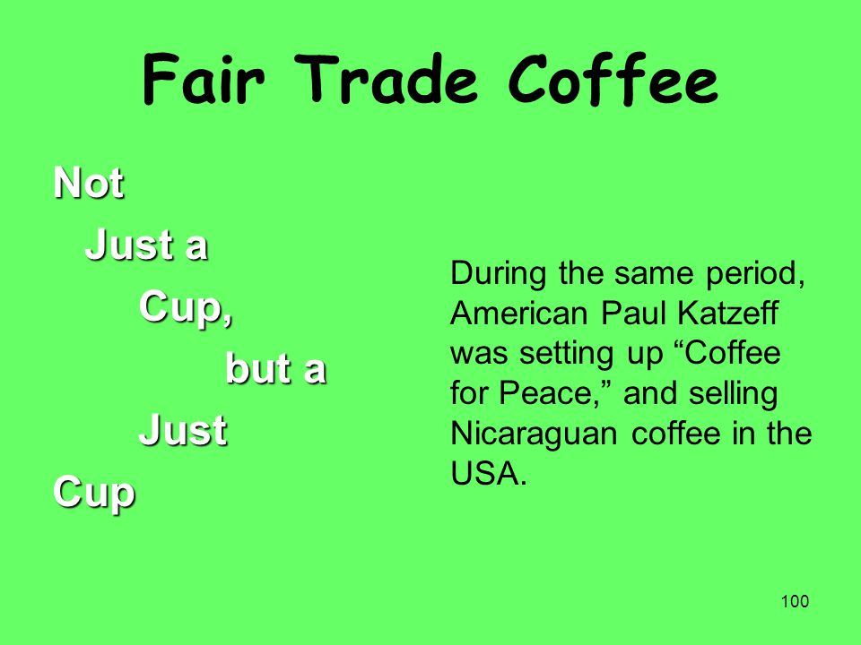 """100 Fair Trade Coffee Not Just a Cup, but a JustCup During the same period, American Paul Katzeff was setting up """"Coffee for Peace,"""" and selling Nicar"""