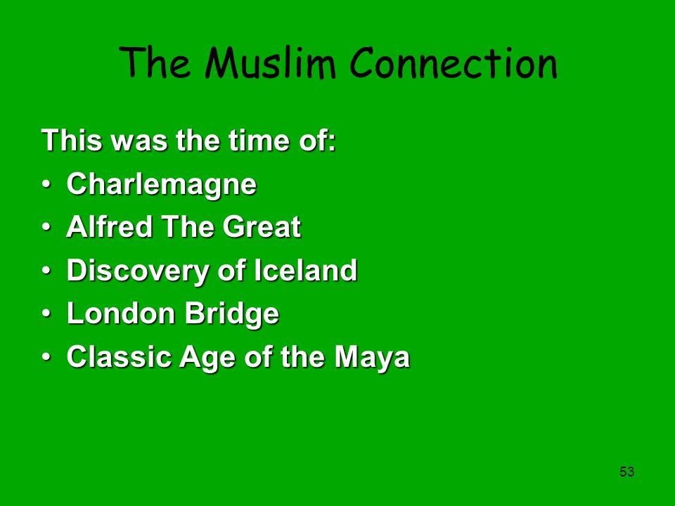 53 The Muslim Connection This was the time of: CharlemagneCharlemagne Alfred The GreatAlfred The Great Discovery of IcelandDiscovery of Iceland London