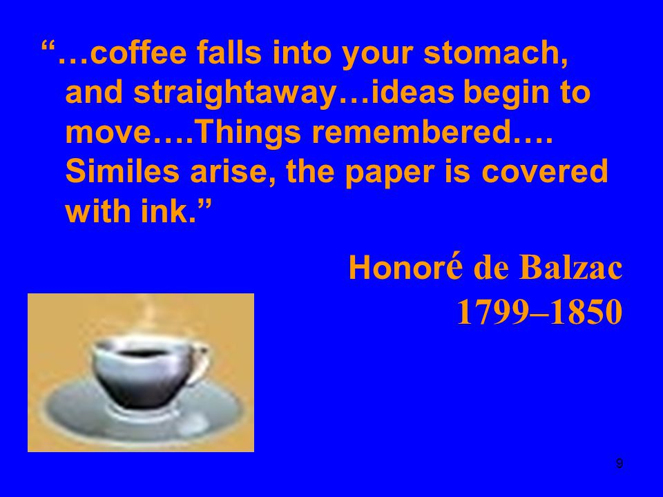 """9 """"…coffee falls into your stomach, and straightaway…ideas begin to move….Things remembered…. Similes arise, the paper is covered with ink."""" Honor é d"""