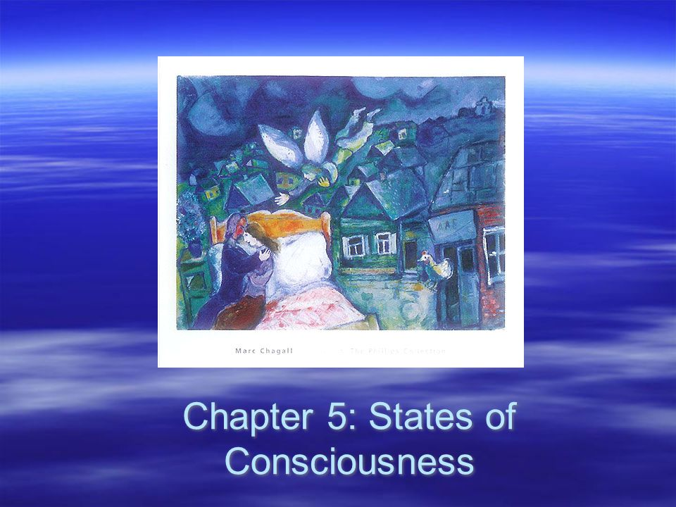 Consciousness  The awareness of sensations, thoughts, and feelings being experienced at a given moment –Waking consciousness –Altered states of consciousness  The awareness of sensations, thoughts, and feelings being experienced at a given moment –Waking consciousness –Altered states of consciousness