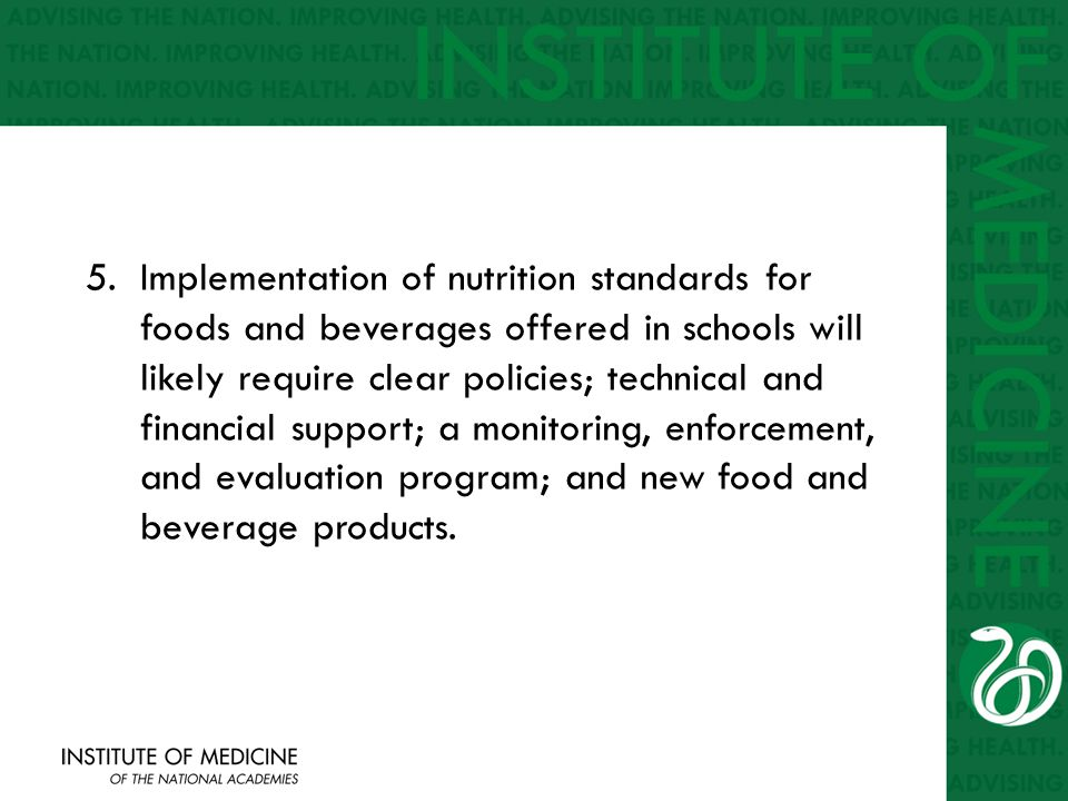 5.Implementation of nutrition standards for foods and beverages offered in schools will likely require clear policies; technical and financial support