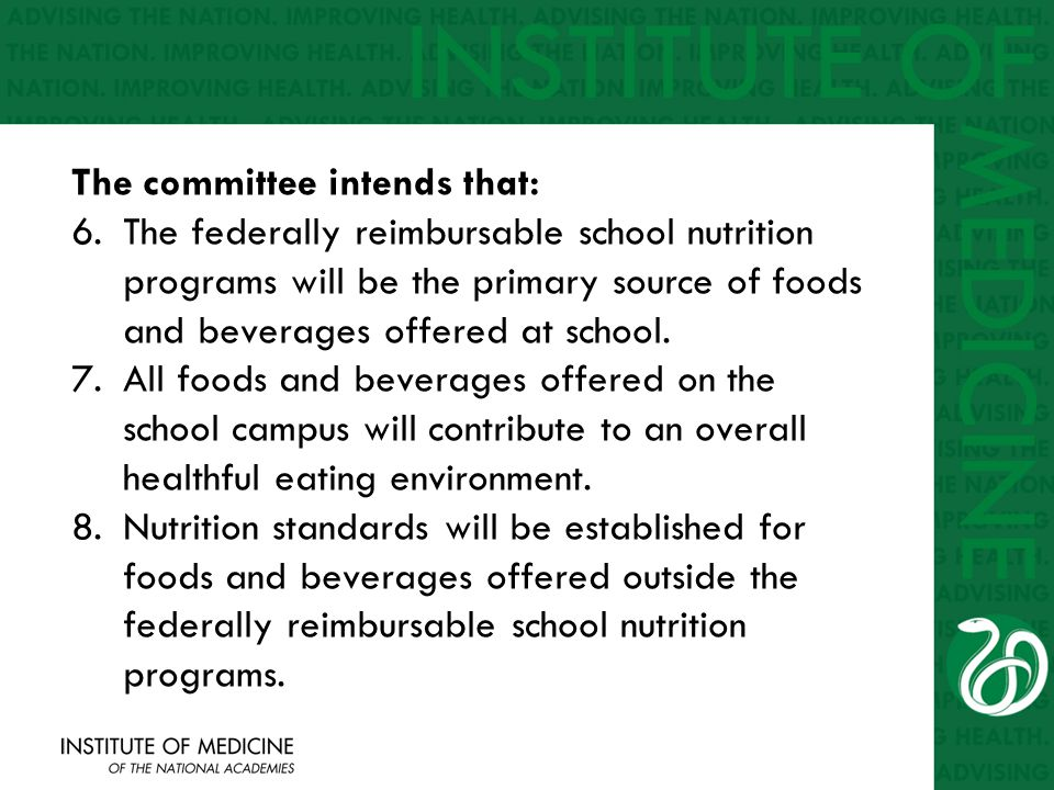 The committee intends that: 6. The federally reimbursable school nutrition programs will be the primary source of foods and beverages offered at schoo