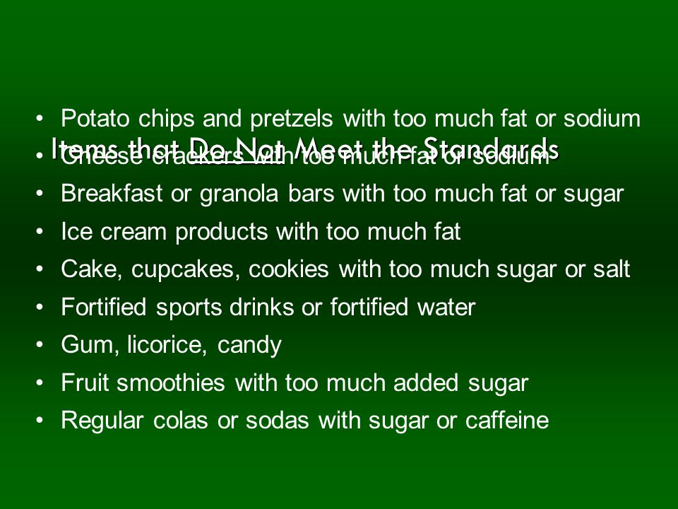 Items that Do Not Meet the Standards Potato chips and pretzels with too much fat or sodium Cheese crackers with too much fat or sodium Breakfast or gr