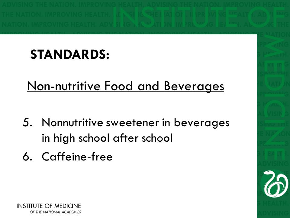 Non-nutritive Food and Beverages 5.Nonnutritive sweetener in beverages in high school after school 6.Caffeine-free STANDARDS: