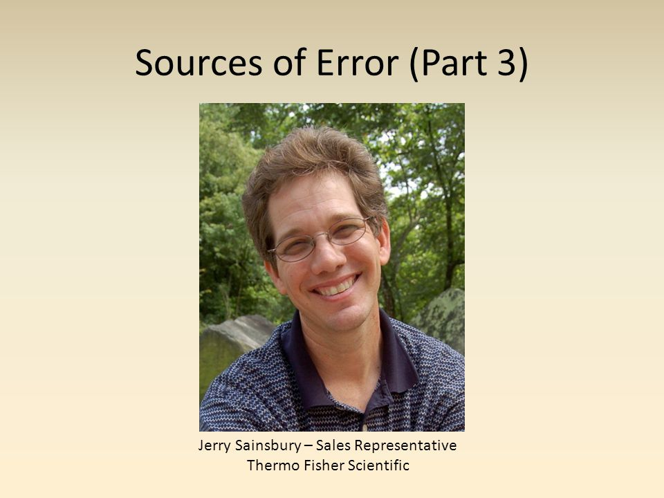 Sources of Error (Part 3) Jerry Sainsbury – Sales Representative Thermo Fisher Scientific