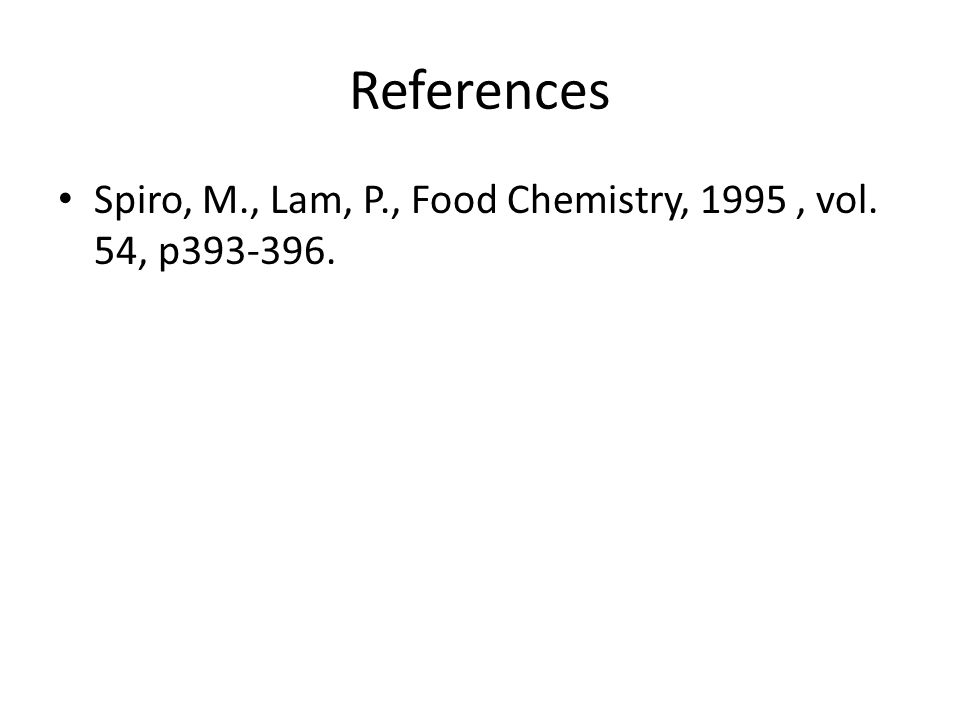 References Spiro, M., Lam, P., Food Chemistry, 1995, vol. 54, p393-396.