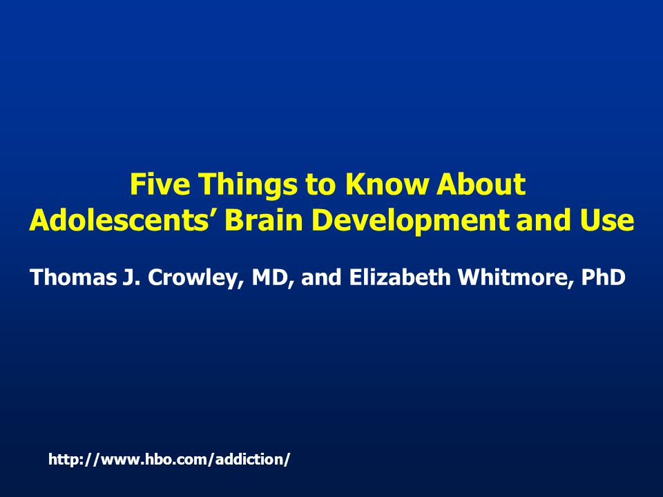 Five Things to Know About Adolescents' Brain Development and Use Thomas J.