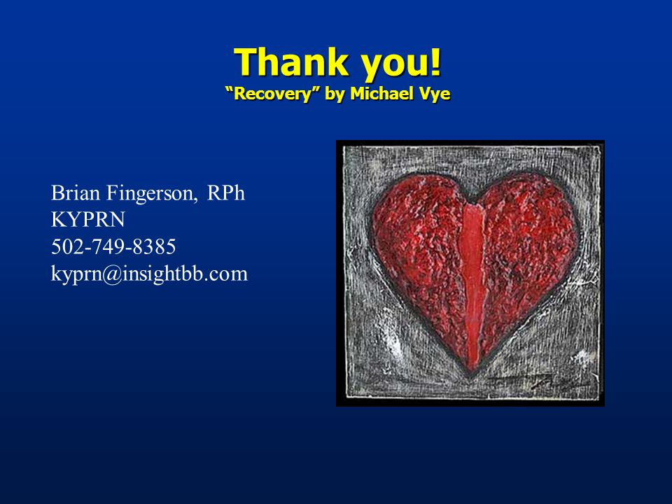 Thank you! Recovery by Michael Vye Brian Fingerson, RPh KYPRN 502-749-8385 kyprn@insightbb.com