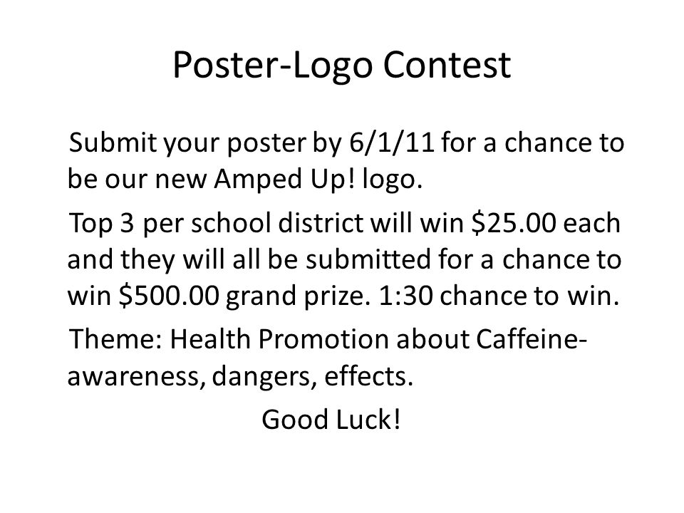 Poster-Logo Contest Submit your poster by 6/1/11 for a chance to be our new Amped Up.