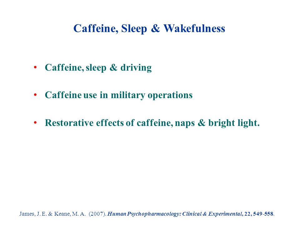 Caffeine, Sleep & Wakefulness James, J. E. & Keane, M.