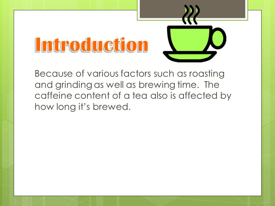 Because of various factors such as roasting and grinding as well as brewing time.