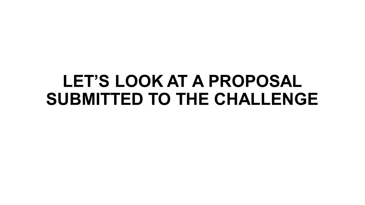 LET'S LOOK AT A PROPOSAL SUBMITTED TO THE CHALLENGE
