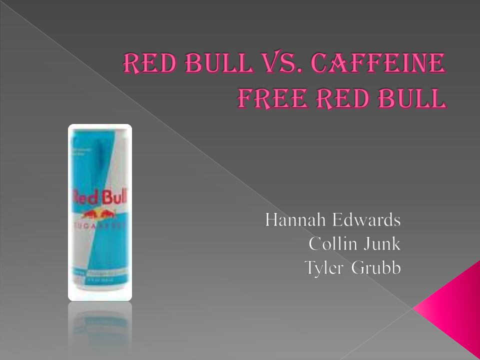  We are testing the effect of Red Bull vs.