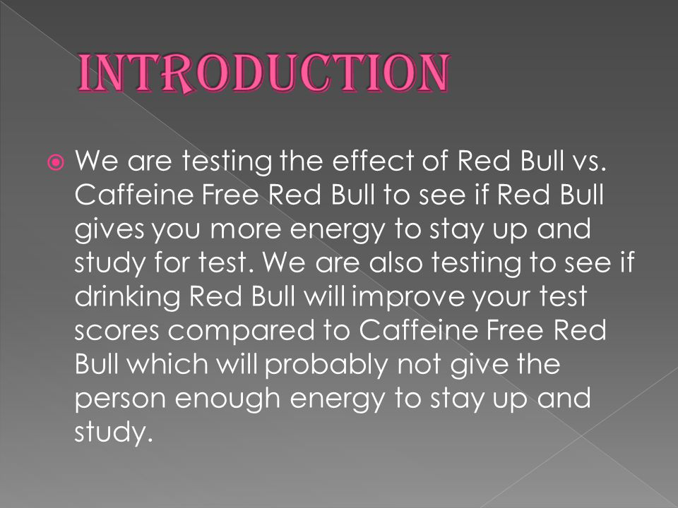  We are testing the effect of Red Bull vs.