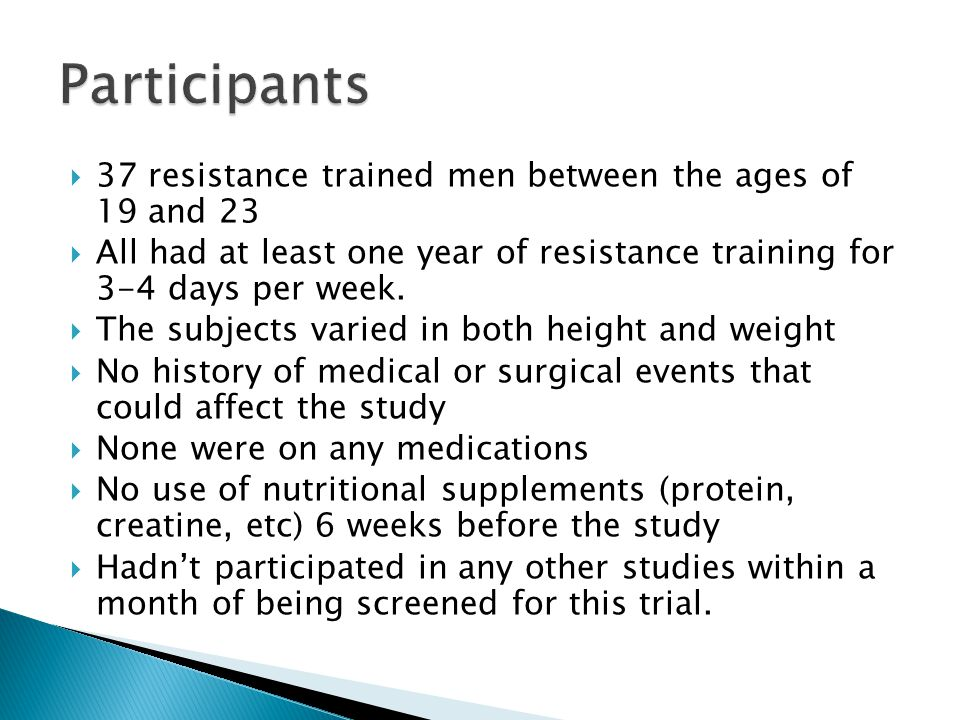  37 resistance trained men between the ages of 19 and 23  All had at least one year of resistance training for 3-4 days per week.