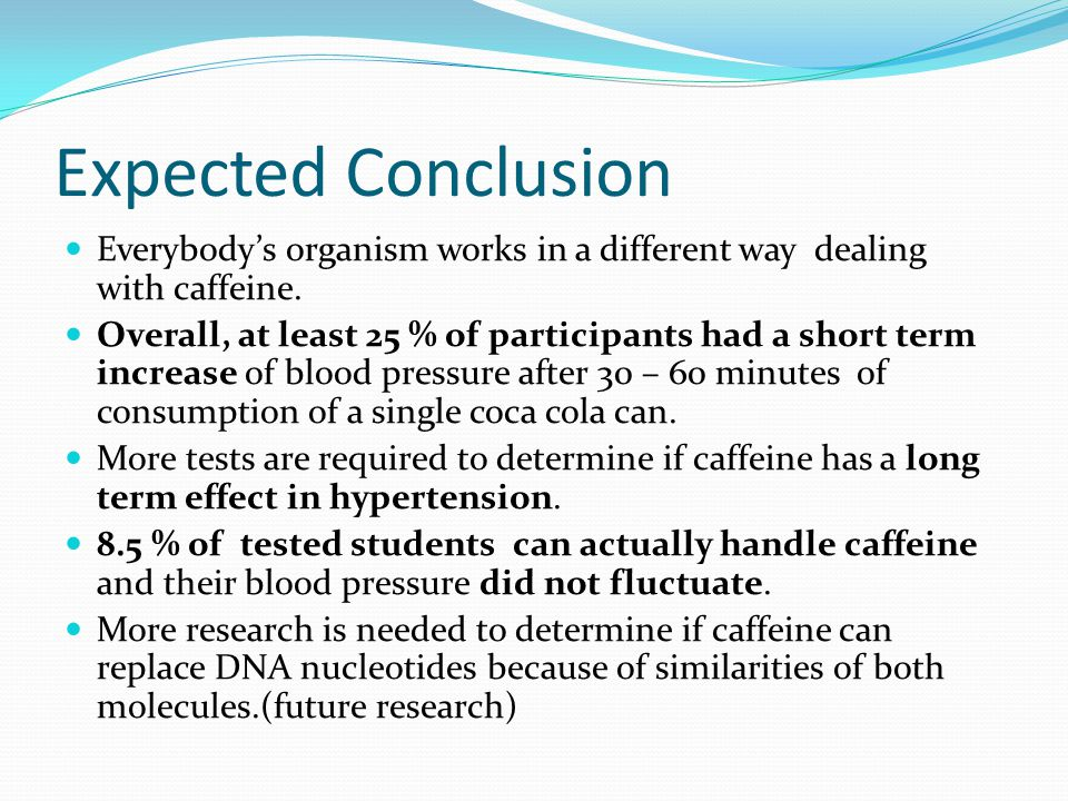 Expected Conclusion Everybody's organism works in a different way dealing with caffeine.