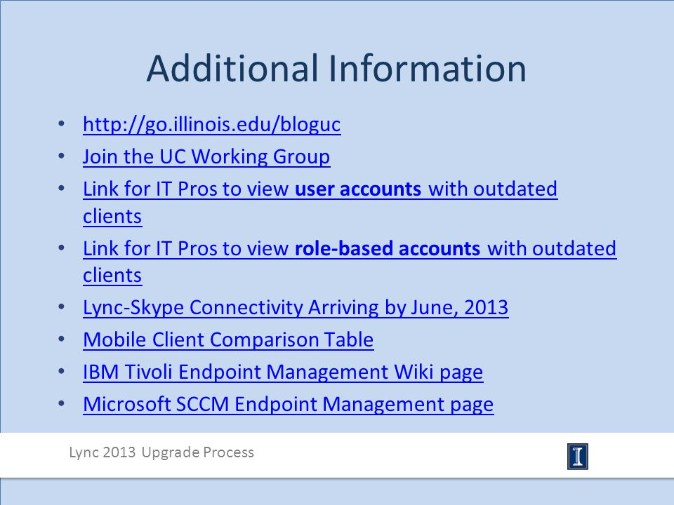 Additional Information http://go.illinois.edu/bloguc Join the UC Working Group Join the UC Working Group Link for IT Pros to view user accounts with o