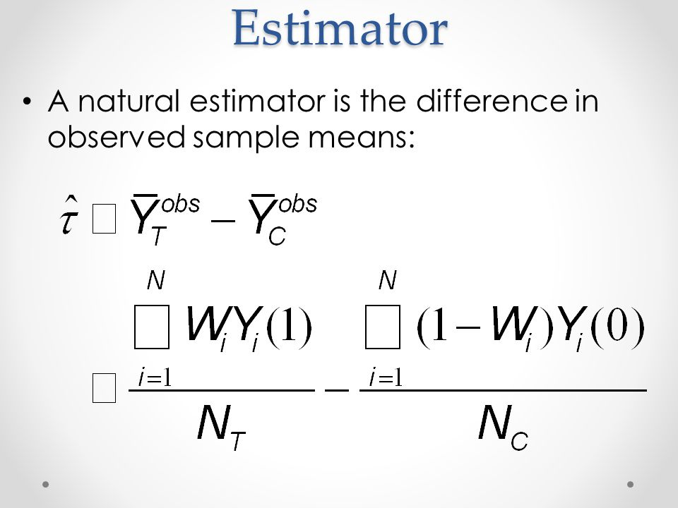 Estimator A natural estimator is the difference in observed sample means: