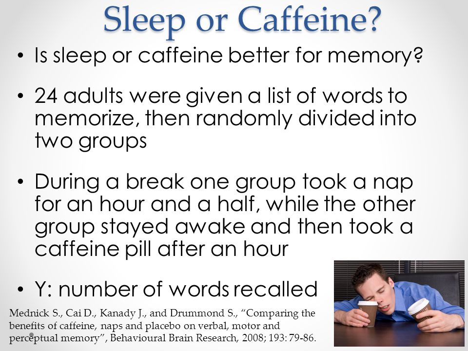 Sleep or Caffeine. Is sleep or caffeine better for memory.
