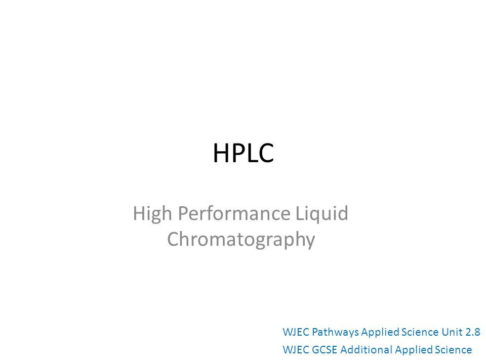 HPLC High Performance Liquid Chromatography WJEC Pathways Applied Science Unit 2.8 WJEC GCSE Additional Applied Science