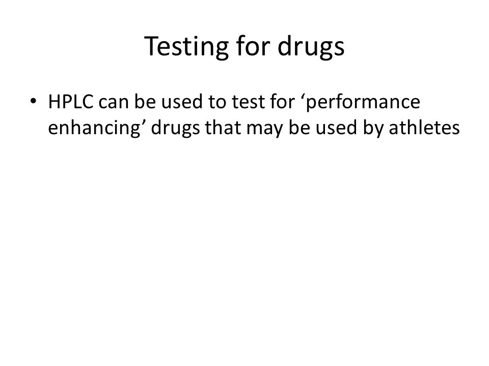 Testing for drugs HPLC can be used to test for 'performance enhancing' drugs that may be used by athletes