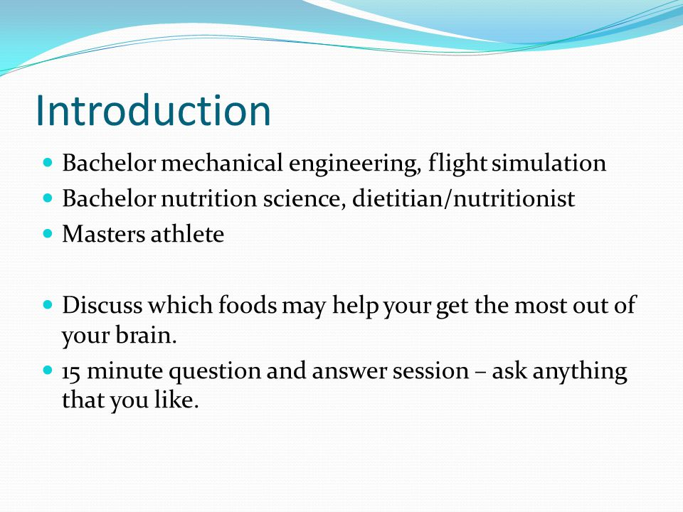Introduction Bachelor mechanical engineering, flight simulation Bachelor nutrition science, dietitian/nutritionist Masters athlete Discuss which foods