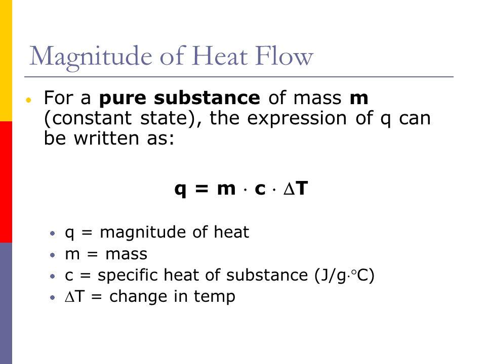 Magnitude of Heat Flow  The relationship between magnitude of heat flow, q, and temperature change, T, is: q = C  T  q = magnitude of heat  C =