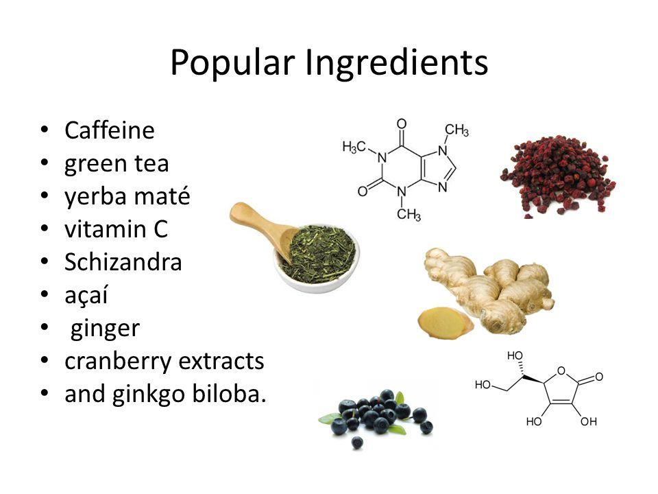 Popular Ingredients Caffeine green tea yerba maté vitamin C Schizandra açaí ginger cranberry extracts and ginkgo biloba.