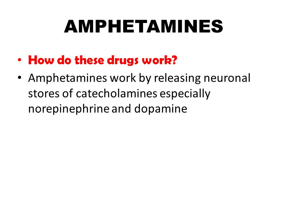 AMPHETAMINES How do these drugs work.