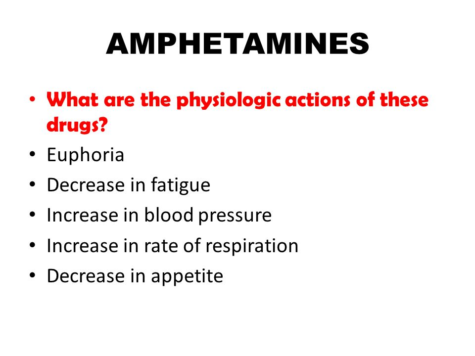 AMPHETAMINES What are the physiologic actions of these drugs.