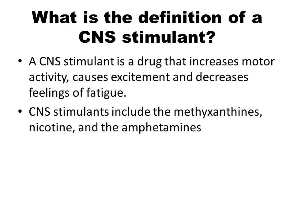 What is the definition of a CNS stimulant.