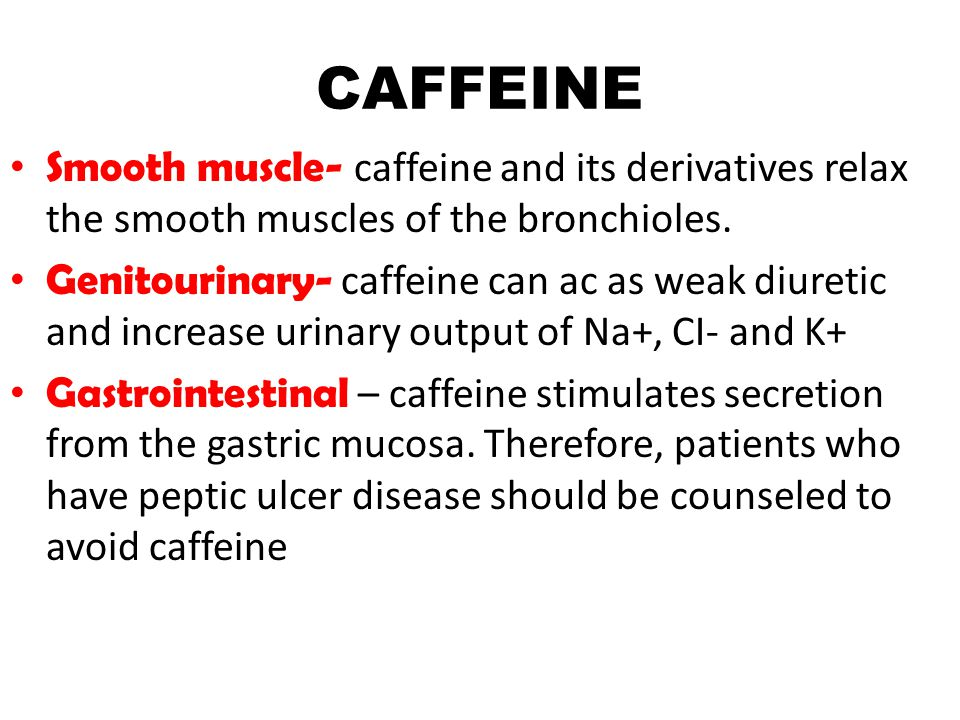 CAFFEINE Smooth muscle- caffeine and its derivatives relax the smooth muscles of the bronchioles.