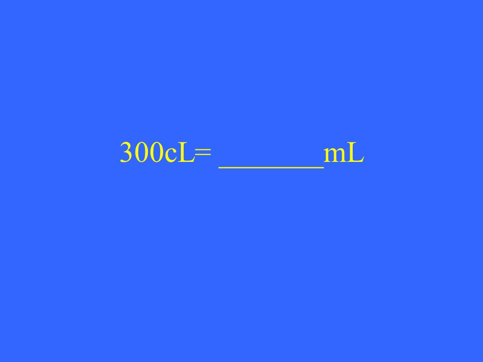 300cL= _______mL