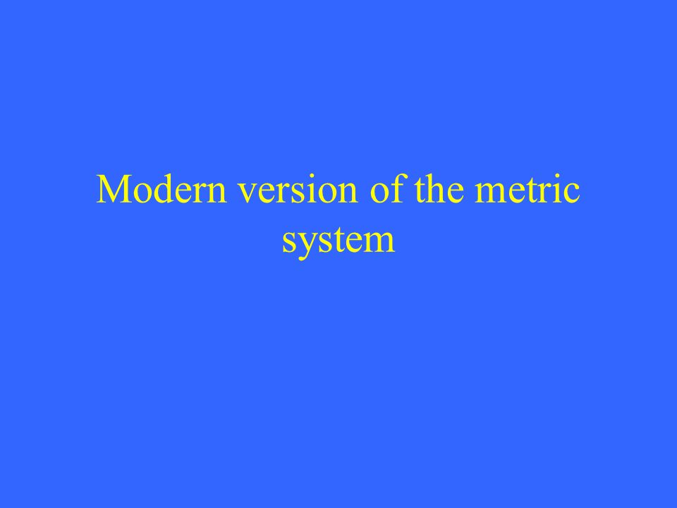 Modern version of the metric system