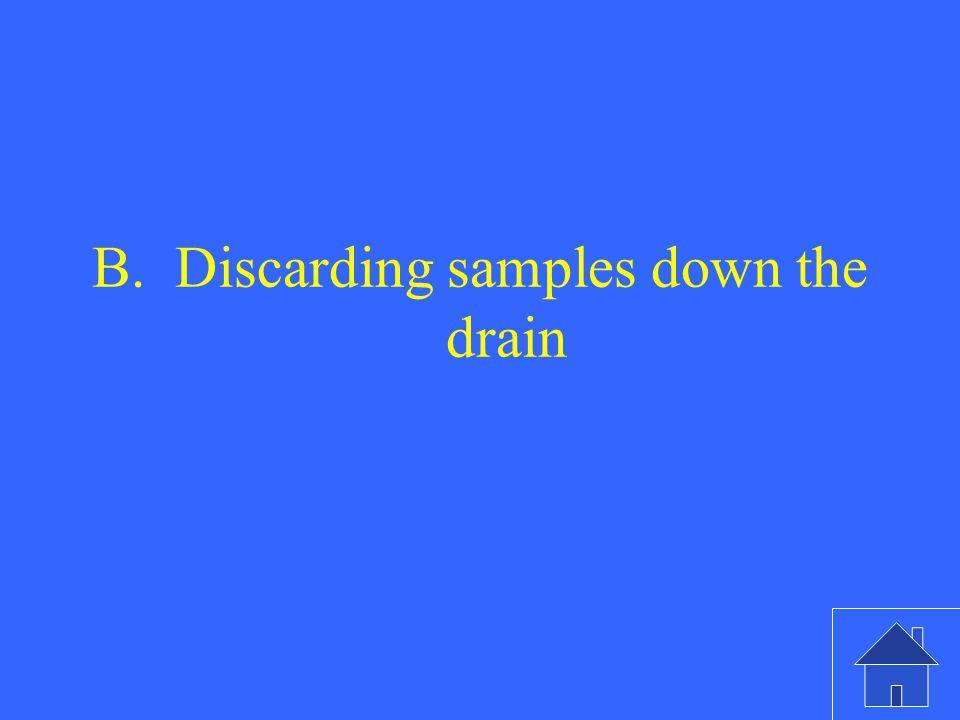 B. Discarding samples down the drain