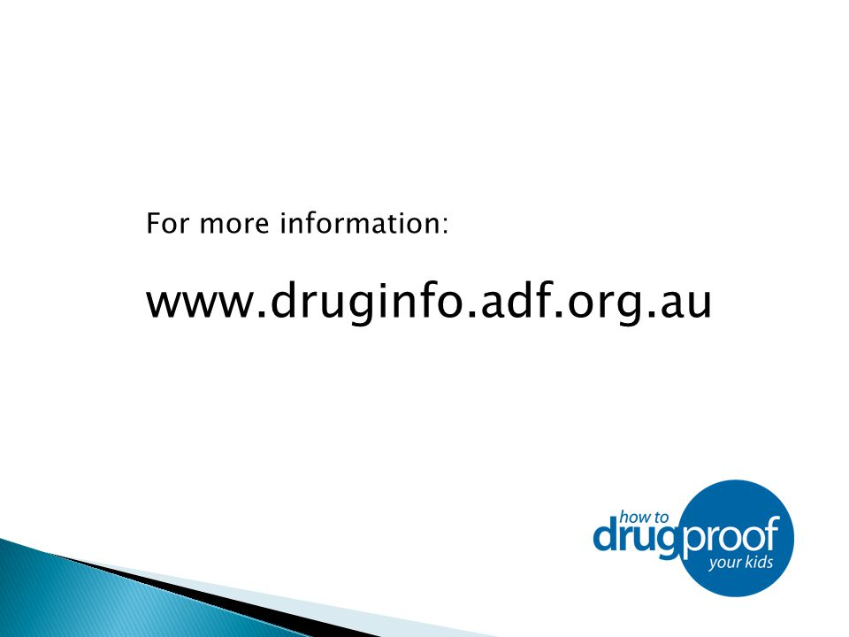 For more information: www.druginfo.adf.org.au