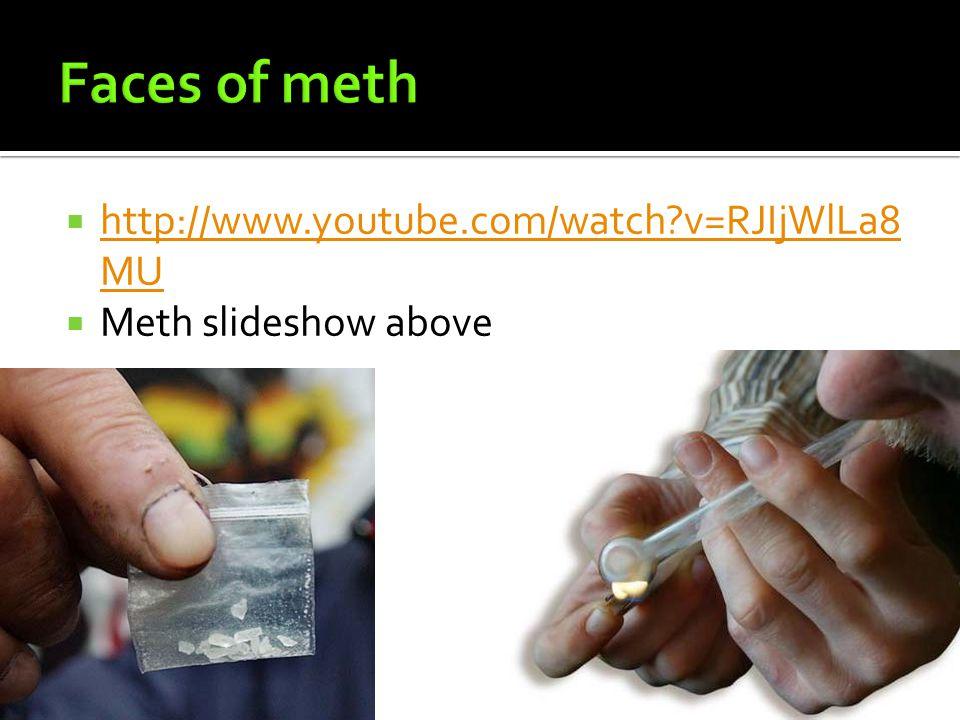  http://www.youtube.com/watch v=RJIjWlLa8 MU http://www.youtube.com/watch v=RJIjWlLa8 MU  Meth slideshow above