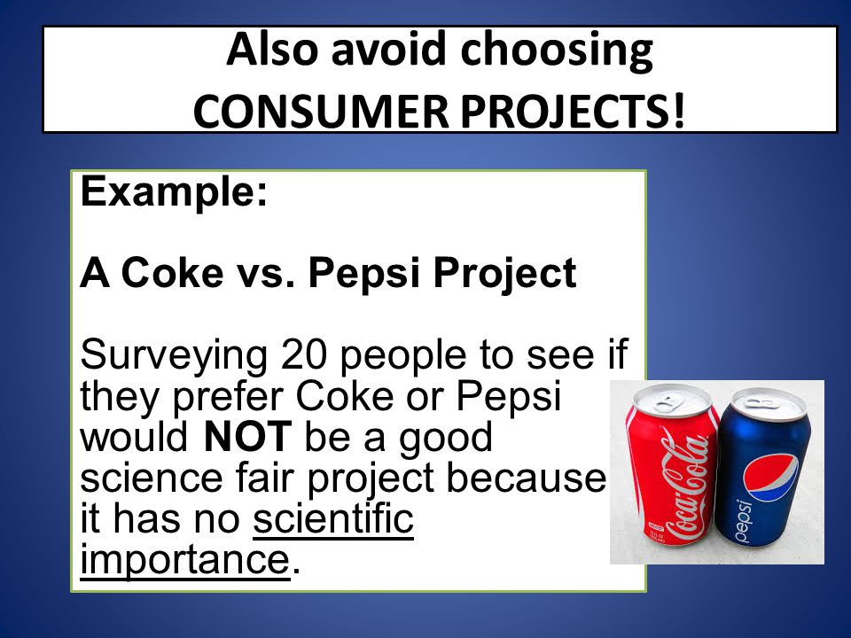 Also avoid choosing CONSUMER PROJECTS.Example: A Coke vs.