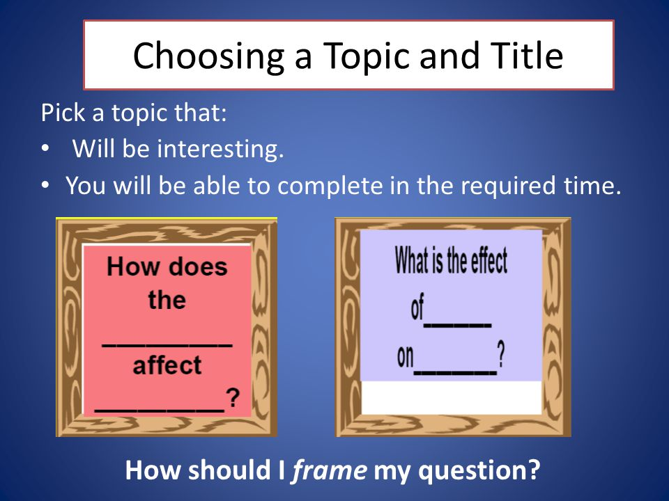 Choosing a Topic and Title How should I frame my question.