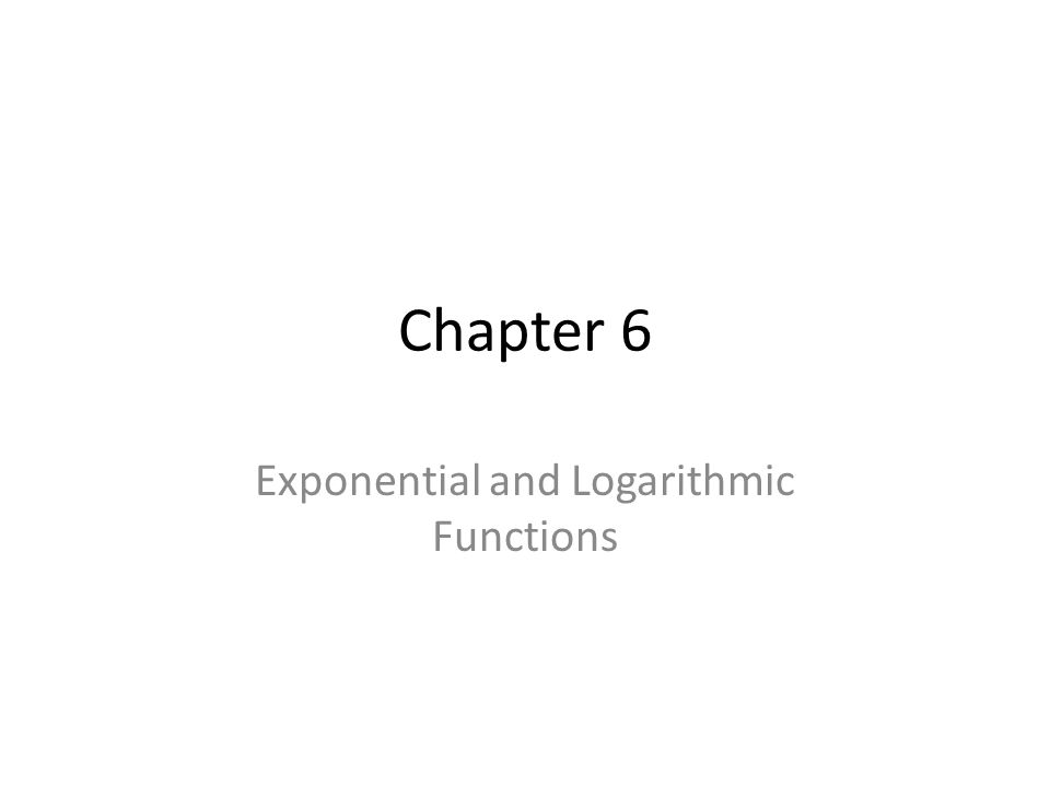 Chapter 6 Exponential and Logarithmic Functions