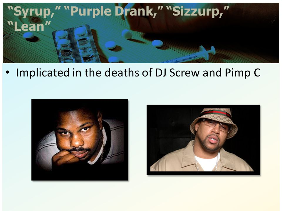 """Syrup,"" ""Purple Drank,"" ""Sizzurp,"" ""Lean"" Implicated in the deaths of DJ Screw and Pimp C"