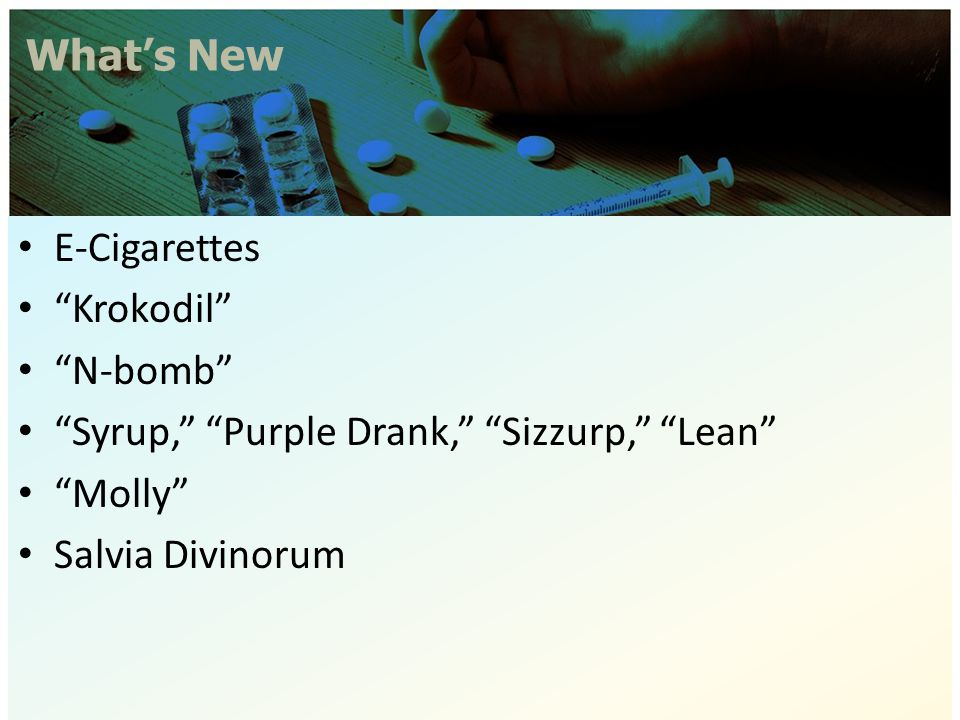 "What's New E-Cigarettes ""Krokodil"" ""N-bomb"" ""Syrup,"" ""Purple Drank,"" ""Sizzurp,"" ""Lean"" ""Molly"" Salvia Divinorum"