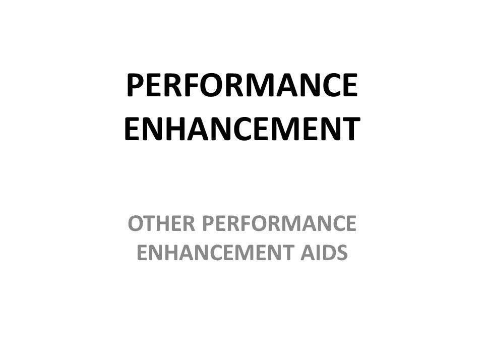 PERFORMANCE ENHANCEMENT OTHER PERFORMANCE ENHANCEMENT AIDS