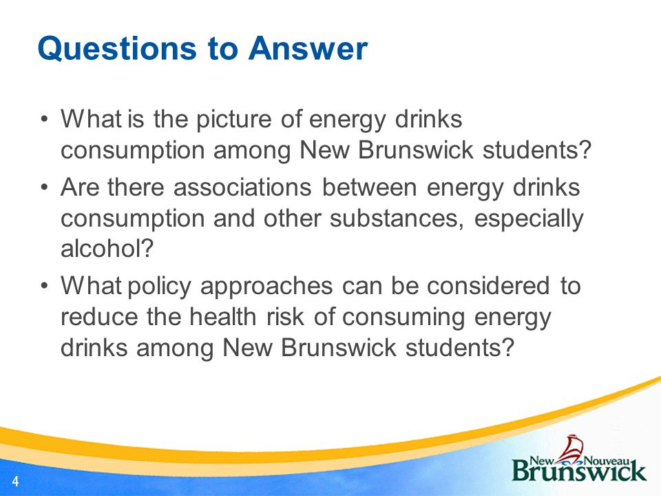 Questions to Answer What is the picture of energy drinks consumption among New Brunswick students.