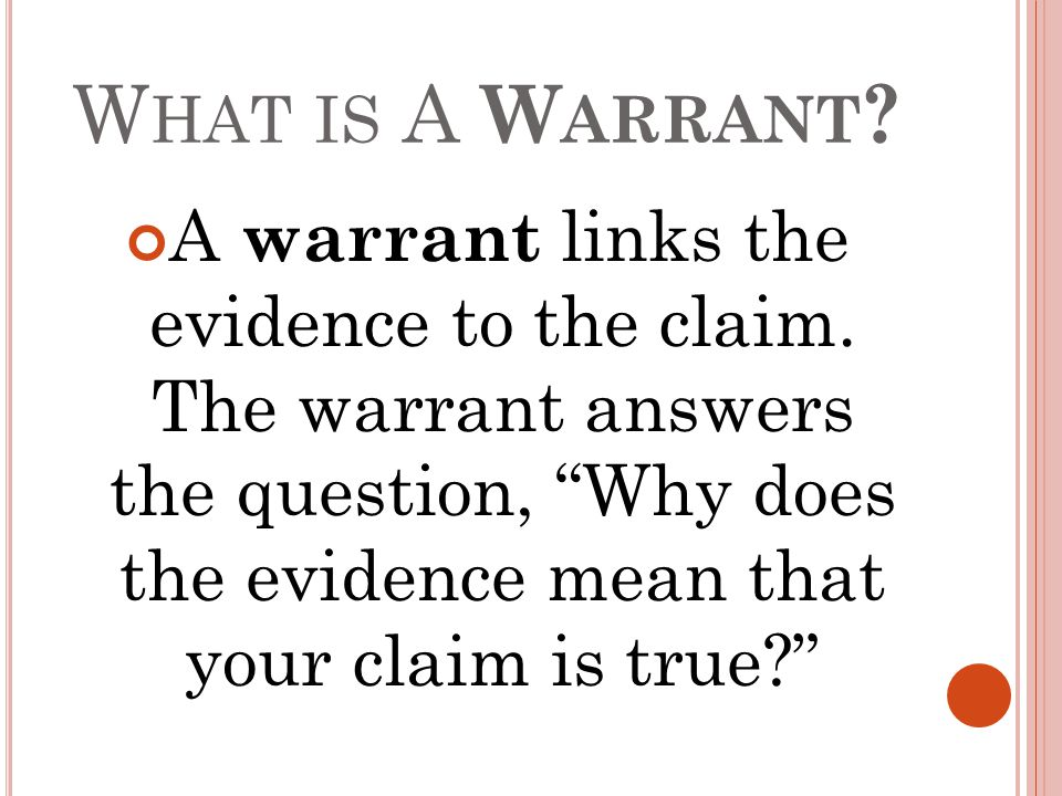 W HAT IS A W ARRANT . A warrant links the evidence to the claim.