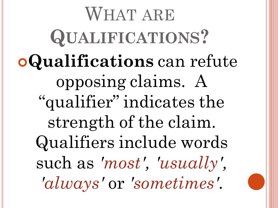 W HAT ARE Q UALIFICATIONS . Qualifications can refute opposing claims.