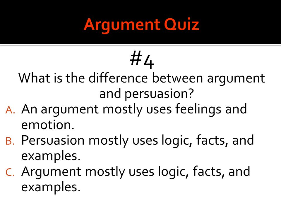 #4 What is the difference between argument and persuasion.