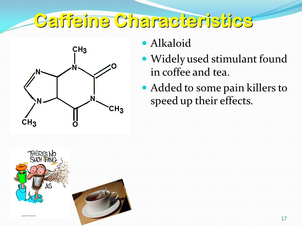 Alkaloid Widely used stimulant found in coffee and tea.