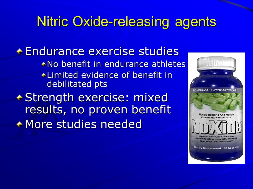 Nitric Oxide-releasing agents Endurance exercise studies No benefit in endurance athletes Limited evidence of benefit in debilitated pts Strength exercise: mixed results, no proven benefit More studies needed