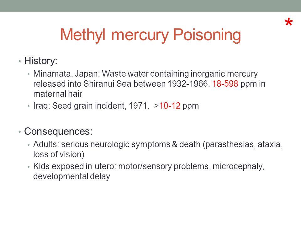 Methyl mercury Poisoning History: Minamata, Japan: Waste water containing inorganic mercury released into Shiranui Sea between 1932-1966.